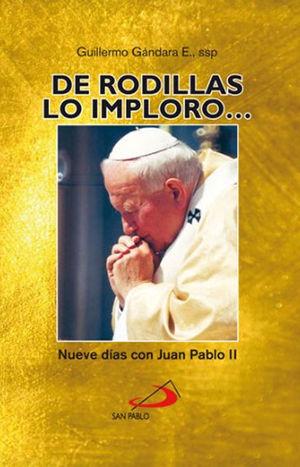 DE RODILLAS LO IMPLORO NUEVE DÍAS CON JUAN PABLO II