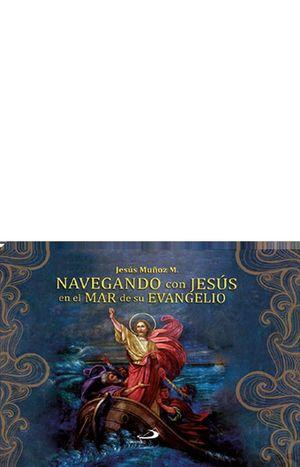 NAVEGANDO CON JESÚS EN EL MAR DE SU EVANGELIO