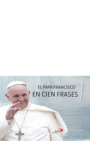 EL PAPA FRANCISCO EN CIEN FRASES