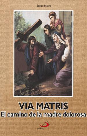 VIA MATRIS . EL CAMINO DE LA MADRE DOLOROSA