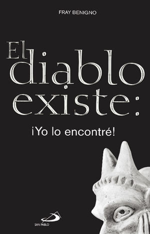 EL DIABLO EXISTE: ¡YO LO ENCONTRÉ!