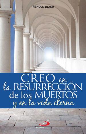 CREO EN LA RESURRECCIÓN DE LOS MUERTOS Y EN LA VIDA ETERNA