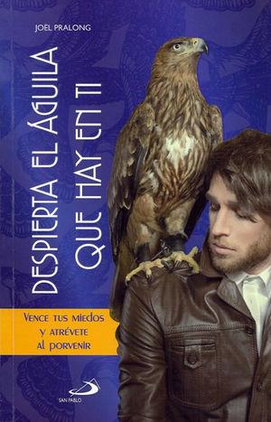 DESPIERTA EL ÁGUILA QUE HAY EN TI