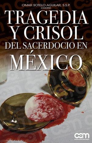 TRAGEDIA Y CRISOL DEL SACERDOCIO EN MÉXICO