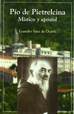 PÍO DE PIETRELCINA MÍSTICO Y APÓSTOL