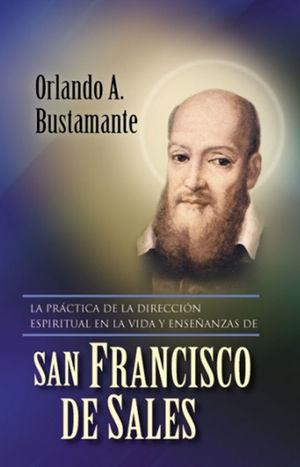 LA PRÁCTICA DE LA DIRECCIÓN ESPIRITUAL EN LA VIDA Y ENSEÑANZAS DE SAN FRANCISCO DE SALES