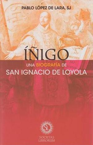 IÑIGO, UNA BIOGRAFÍA DE SAN IGNACIO DE LOYOLA