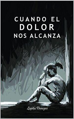 CUANDO EL DOLOR NOS ALCANZA
