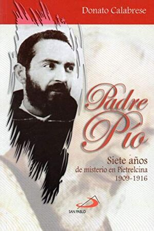 PADRE PÍO, SIETE AÑOS DE MISTERIO EN PIETRELCINA 1909-1916