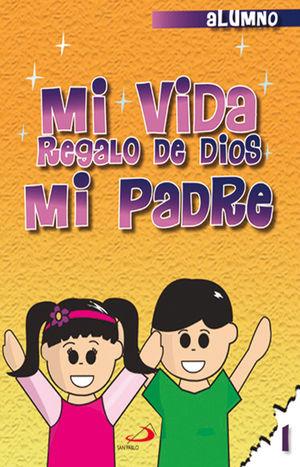 CATECISMO NO. 1 MI VIDA REGALO DE DIOS MI PADRE (ALUMNO)