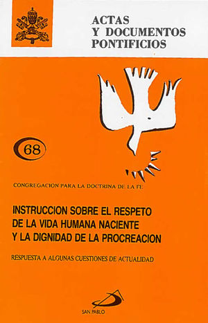 INSTRUCCIÓN SOBRE EL RESPETO DE LA VIDA HUMANA NACIENTE Y LA DIGNIDAD DE LA PROCREACIÓN (68)
