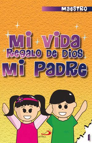 CATECISMO NO. 1 MI VIDA REGALO DE DIOS MI PADRE (MAESTRO)
